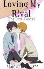 Loving My Rival by TheOtakuPrince