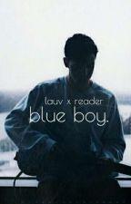 blue boy. // Lauv x Reader by DISTRESS101