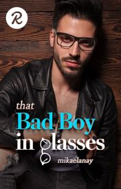 That Bad Boy in Glasses (Completed) by mikaelanay