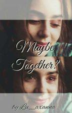 Maybe Together?  by lu_axanna