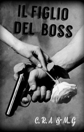 Il Figlio del Boss - 6 - Wattpad 22a13057ab9a
