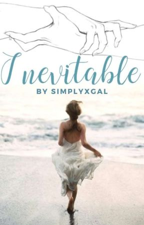 Inevitable (first draft) ✔️ by simplyxgal
