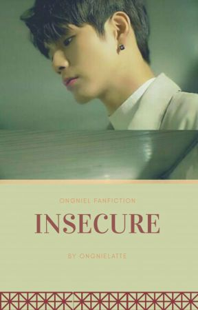 Insecure - OngNiel [END] by OngNieLatte