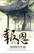 Báo ân - Mạn Mạn Hà Kỳ Đa by pynthedreamer