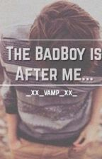 The Badboy Is After Me. by _xx_Vamp_xx_