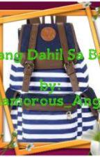 Nang Dahil sa Bag (One Shot) by Glamorous_Angel