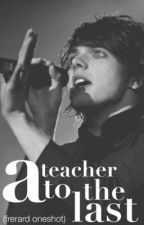 A Teacher to the Last (Frerard One-shot) by dmlitionkilljoy
