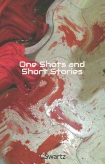 One Shots and Short Stories by CSwartz