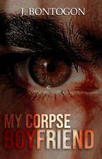My Corpse Boyfriend ✔ by Imcrazyyouknow