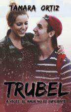 Trubel© [EN FÍSICO PRÓXIMAMENTE] by tammwriter