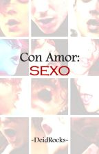 Con Amor: Sexo by DeidRocks