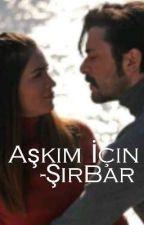 Aşkım İçin -ŞirBar by SirBarAsk