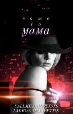 Come to Mama by callmejoannexoxo