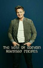 The best of Gordon Ramsay recipes by Bookwriter258
