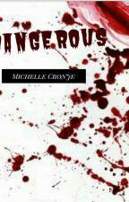 DANGEROUS by Michelle_Writelover