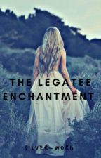 The Legatee Enchantment  by Silver-Word