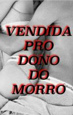 Vendida pro dono do morro by Opaa_Juhh