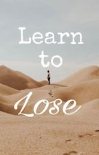 Learn to Lose (Maze Runner ff Newt) by claryfrayclarissa