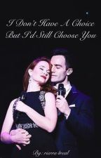I Don't Have a Choice, But I'd Still Choose You || A Rierra Fanfic by rierra4real