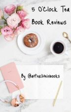 5 O'Clock Tea Book Reviews {OPEN} by afterlifeinbooks
