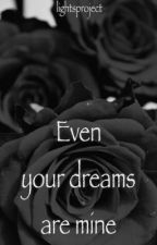 Even your dreams are mine by lightsproject