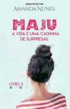 MAJU - A Vida É Uma Caixinha de Surpresas -LIVRO 2 by AndyKurth54