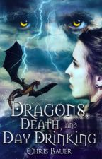 Dragons, Death, and Day Drinking by ChrisBauer4