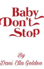 Baby Don't Stop by danigoldaron