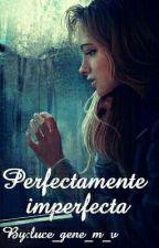 Perfectamente Imperfecta by luce_gene_m_v