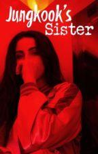 Jungkook's Sister.... by XxX_BubbleTae_XxX