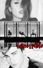 Impossible · Rederica by sofisxstories