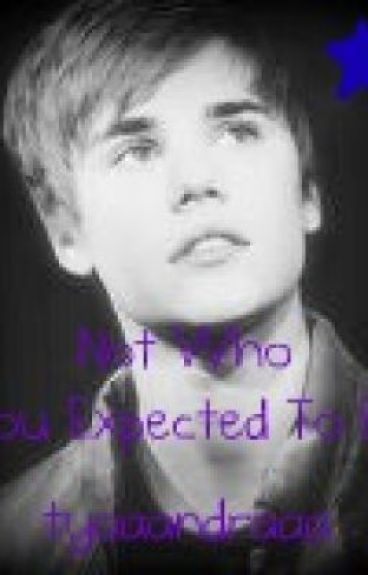 Not Who You Expected To Be ♥ (A Justin Bieber Fan Fiction)