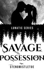 Savage Possession (PUBLISHED)not Edited by Luxien_Lux