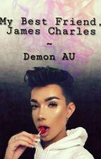 My Best Friend, James Charles// AU by _Dans_Dimple_