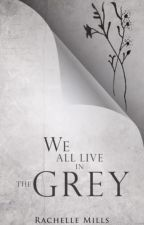 We All Live In the Grey by Whiskeyqueenn
