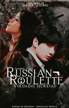 Russian Roulette 2 - Verdades Secretas  by Smurf_jiyong