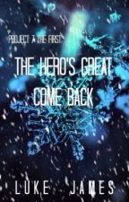 Project 7 the First: The Hero's Great Come Back by LukeJames20