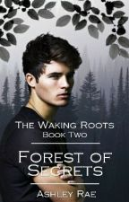 Forest Of Secrets (The Waking Roots Book Two) by AshleyRaeOfficial