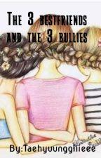 The 3 Bestfriends And The 3 Bullies  by Taehyuunggiiieee