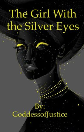 The Girl With the Silver Eyes by GoddessofJustice