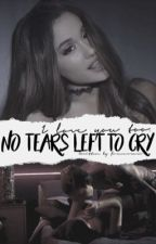 No Tears Left To Cry • Jariana Story by jarianaisdead