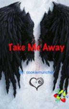 Take Me Away by cookiemuncher