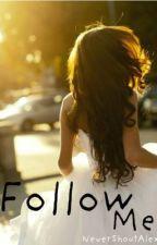 Follow Me by NeverShoutAlex