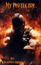 My Protector [Bane fan fiction] by amazingcarlie69