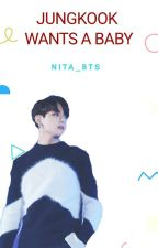 Jungkook Wants A Baby by Nita_bts