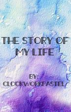 The Story Of My Life by ClockworkPastel