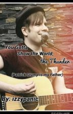 You Gotta Show the World, the Thunder (Patrick Stump is my father)  by izzypanic