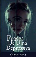 Frases De Uma Depressiva (Concluído) by Owner_of_darkness