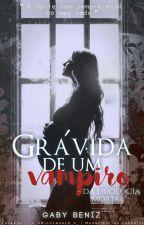 Grávida De Um Vampiro  by GabyBeniz_