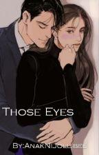 Those Eyes by AnakNiJollibee